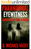 Ghosts of The Living: True, Terrifying Accounts of The Shadowlands: The Ghosts of Living People That Walk the Shadowlands (Paranormal Eyewitness Shorts Episode Book 2) (English Edition)