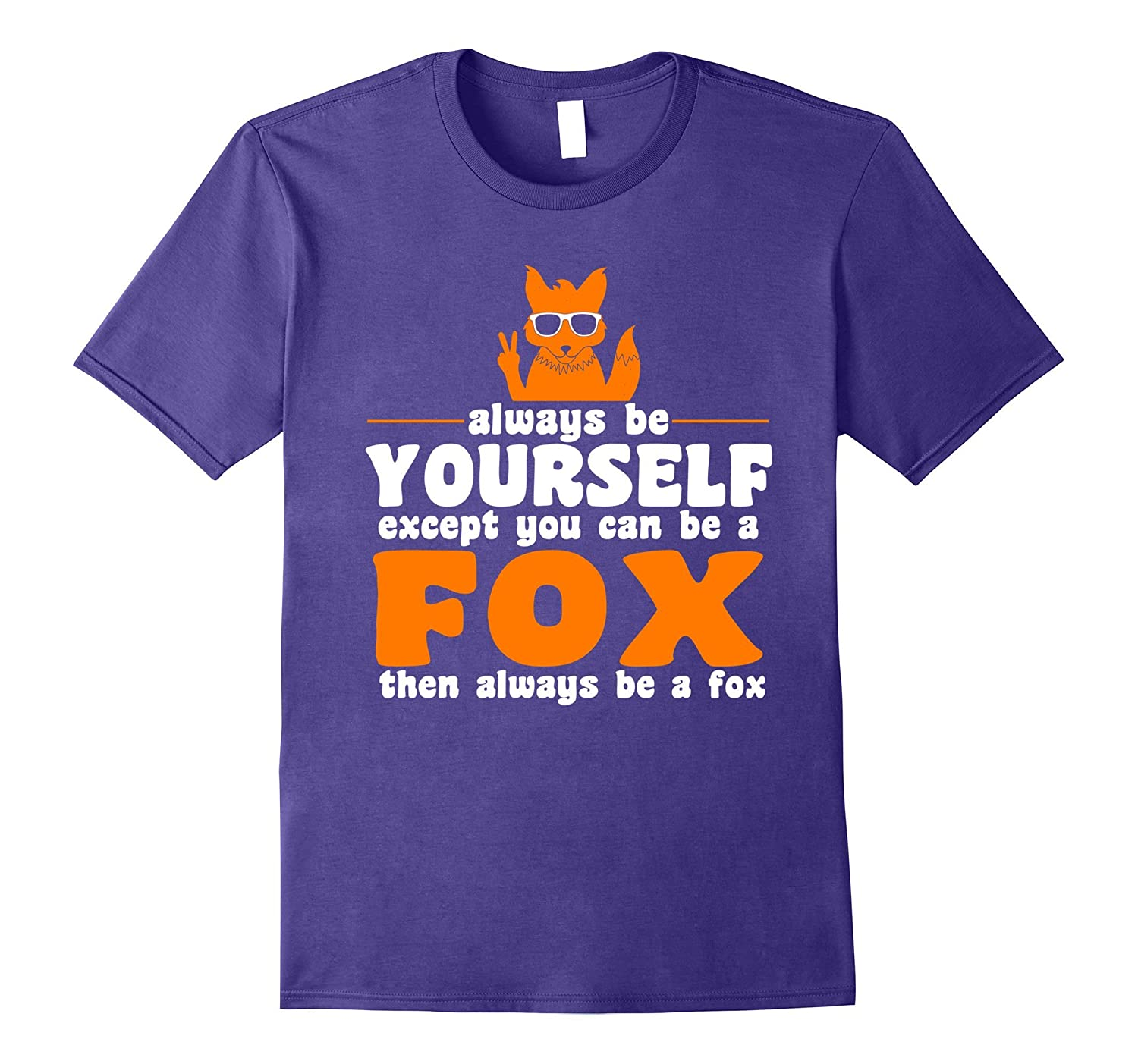 Always be yourself except you can be a Fox TShirt-BN