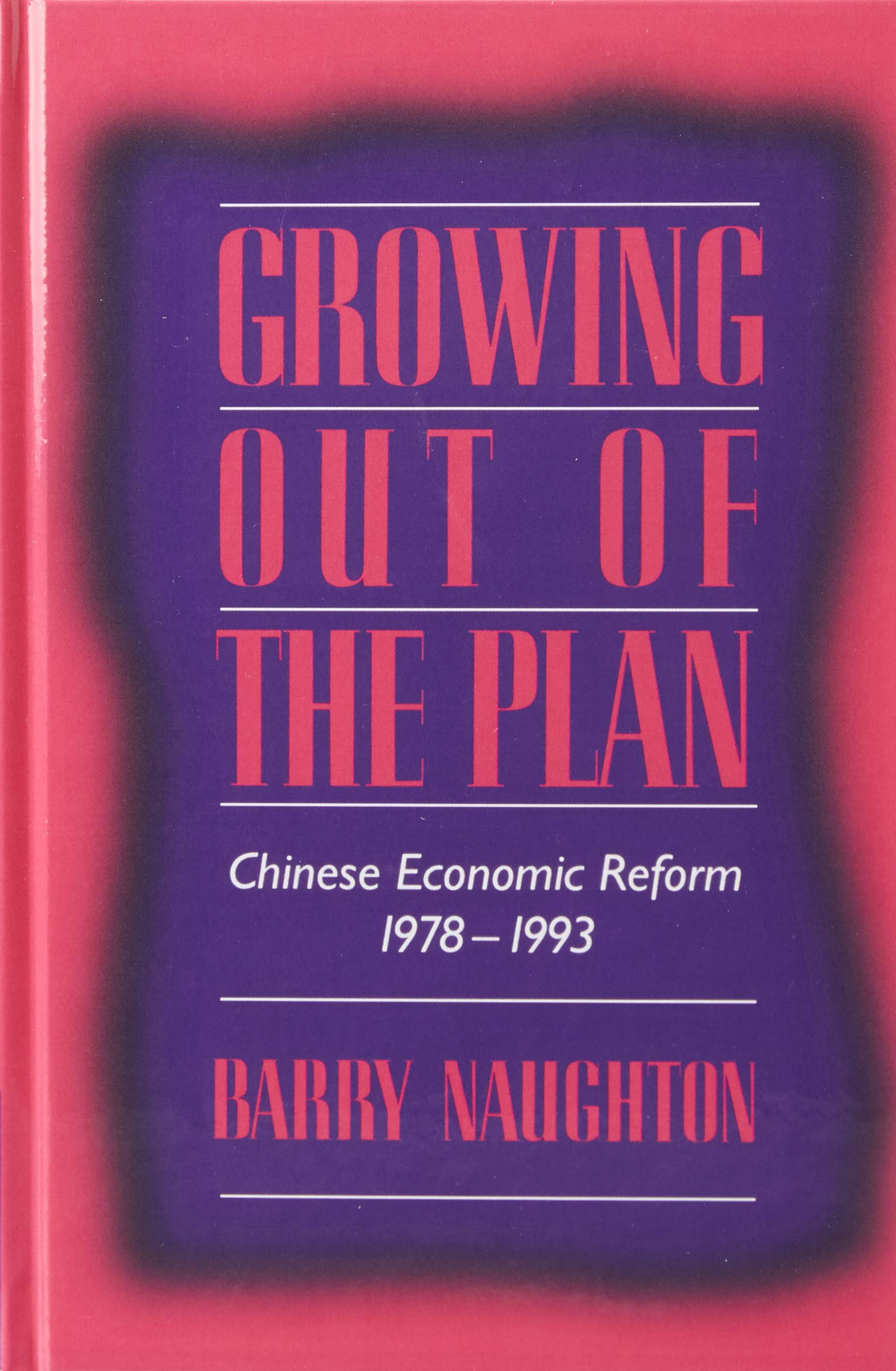 eb401046b0322 Growing Out of the Plan: Chinese Economic Reform, 1978-1993: Barry ...