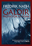 Galdir - Protector of Rome (Roman Novel): Roman Empire fiction (Roman Empire Series Book 3)