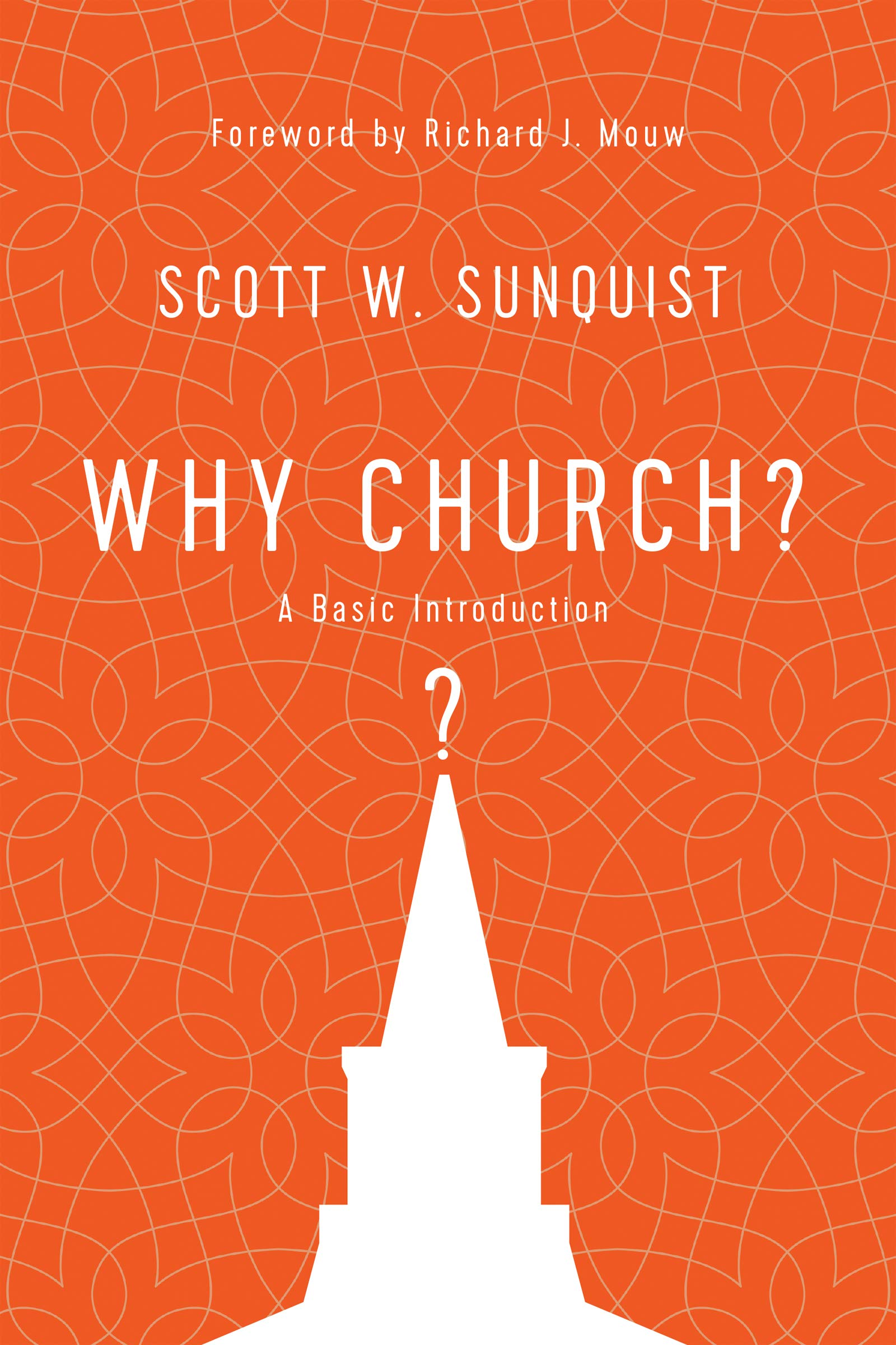 Why Church?: A Basic Introduction: Scott W. Sunquist, Richard J ...
