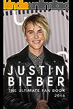 Justin Bieber: The Ultimate Justin Bieber 2016 Fan Book: Justin Bieber Book (English Edition)