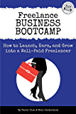 Freelance Business Bootcamp: How to Launch, Earn, and Grow into a Well-Paid Freelancer (Freelance Writers Den Book 4)
