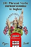 101 Phrasal Verbs imprescindibili in Inglese (Italian Edition)