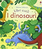 I dinosauri. Libri cucù. Ediz. illustrata