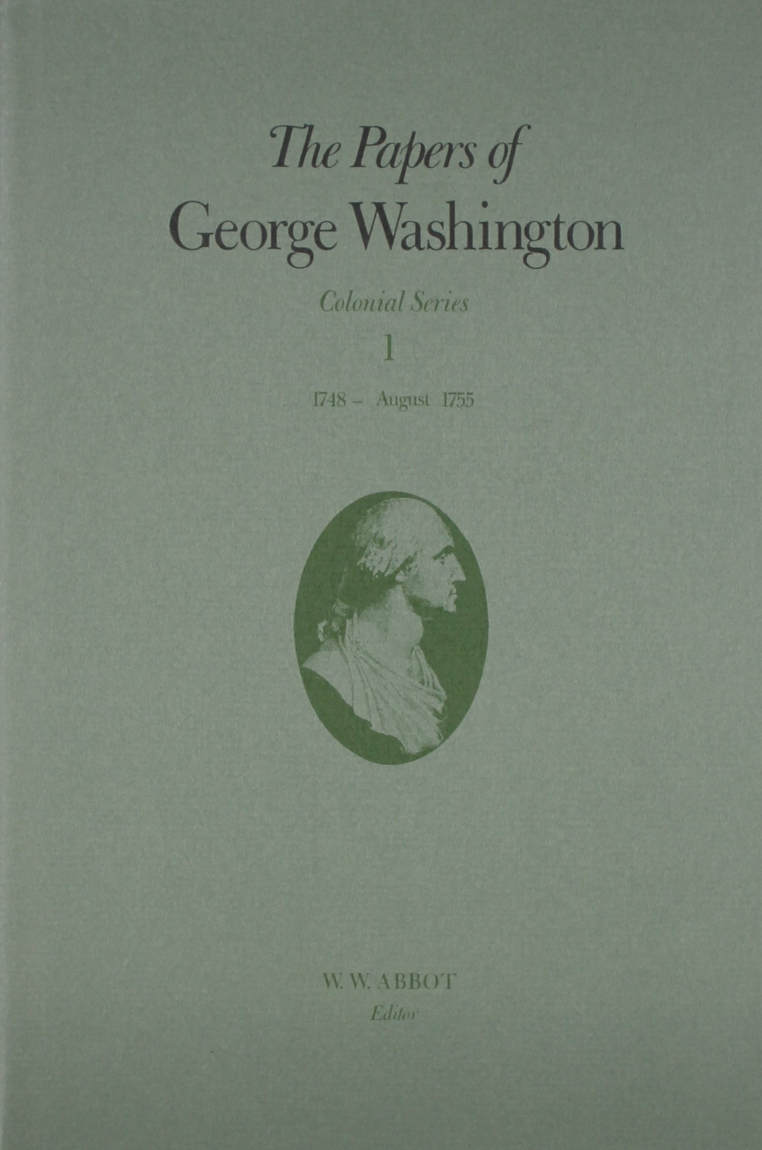 The Papers of George Washington: 1748-August 1755 (Colonial Series)