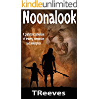 Noonalook: A prehistoric adventure of bravery, compassion and redemption