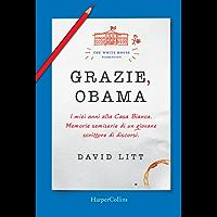 Grazie, Obama: I miei anni alla Casa Bianca. Memorie semiserie di un giovane scrittore di discorsi