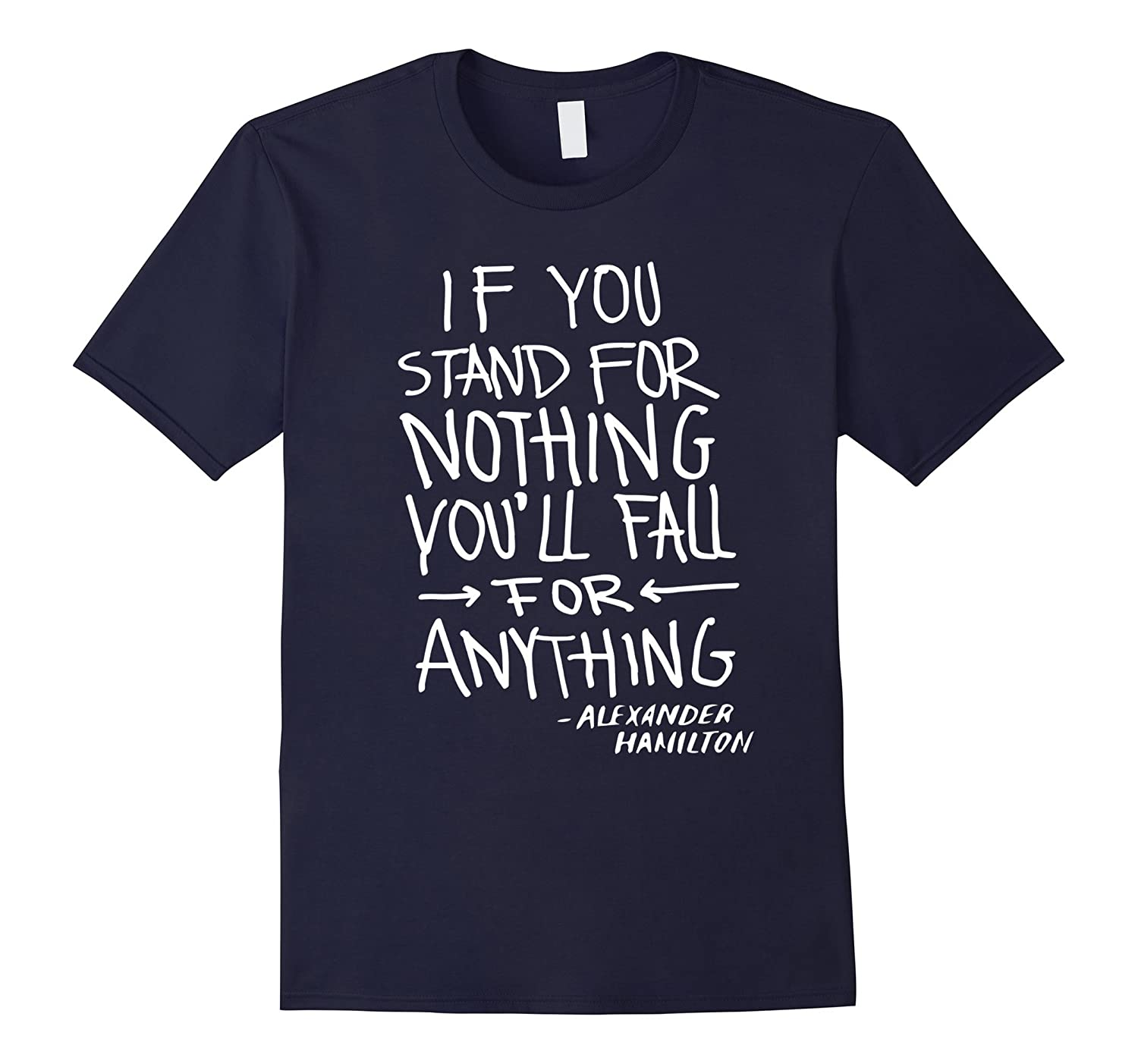 If You Stand For Nothing Hamilton Quote T-Shirt-TH