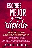 Escribe mejor y más rápido: cómo triplicar tu velocidad de escritura y escribir más todos los días (Spanish Edition)