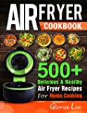 Air Fryer Cookbook: 500+ Delicious & Healthy Air Fryer Recipes For Home Cooking
