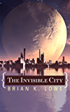 The Invisible City (The Stolen Future Trilogy Book 1)