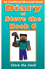 Diary of Steve the Noob 6 (An Unofficial Minecraft Book) (Minecraft Diary Steve the Noob Collection) Kindle Edition