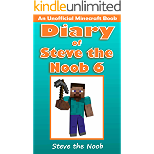 Diary of Steve the Noob 6 (An Unofficial Minecraft Book) (Minecraft Diary Steve the Noob Collection)