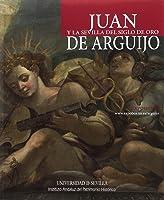 JUAN Y LA SEVILLA DEL SIGLO DE ORO DE ARGUIJO