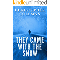 They Came With The Snow - Part One : A Science Fiction Horror Post-Apocalyptic Survival Thriller Novella (They Came With The Snow Book 1)