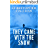 They Came With The Snow - Part One : A Science Fiction Horror Post-Apocalyptic Survival Thriller (They Came With The Snow Book 1)