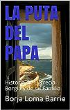 La Puta del Papa: Historia de Lucrecia Borgia y de su Familia (Mujeres Protagonistas nº 5)