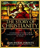 The Story of Christianity: A Chronicle of Christian Civilization From Ancient Rome to Today