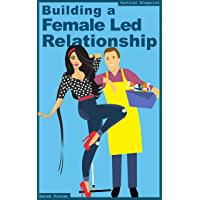 Building A Female Led Relationship - The FLR Tactical Blueprint (English Edition)