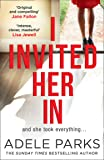 I Invited Her In: The latest domestic psychological thriller from Sunday Times bestselling author Adele Parks