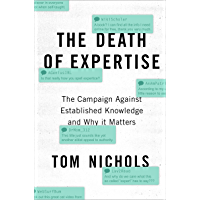 The Death of Expertise: The Campaign against Established Knowledge and Why it Matters (English Edition)
