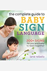 The Complete Guide to Baby Sign Language: 200+ Signs for You and Baby to Learn Together Kindle Edition