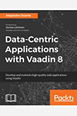 Data-Centric Applications with Vaadin 8: Develop and maintain high-quality web applications using Vaadin Kindle Edition