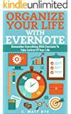 Organize Your Life With Evernote: Remember Everything With Evernote To Take Control Of Your Life