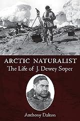 Arctic Naturalist: The Life of J. Dewey Soper Kindle Edition