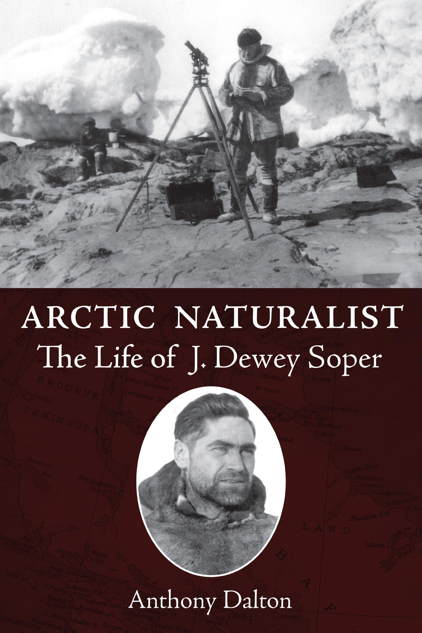 Read Online Arctic Naturalist: The Life of J. Dewey Soper ebook