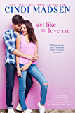 Act Like You Love Me: An Accidentally in Love Novel