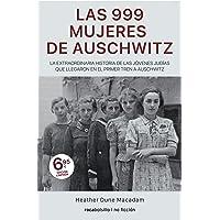 Las 999 mujeres de Auschwitz: La extraordinaria historia de las jóvenes judías que llegaron en el primer tren a…