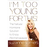 I'm Too Young for This!: The Natural Hormone Solution to Enjoy Perimenopause