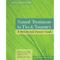 Natural Treatments Tics...: A Patient and Family Guide