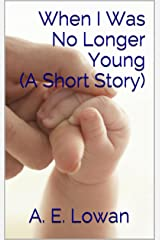 When I Was No Longer Young (A Short Story) Kindle Edition