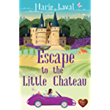 Escape to the Little Chateau: A gorgeous romance set in France with a few surprises!
