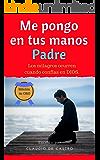 LOS MILAGROS ocurren cuando CONFÍAS en DIOS: Me pongo en tus Manos Padre (Ebook de Espiritualidad)