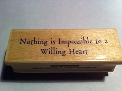 nothing is impossible to a willing heart