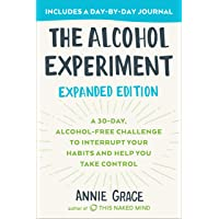 The Alcohol Experiment: Expanded Edition: A 30-Day, Alcohol-Free Challenge To Interrupt Your Habits and Help You Take…