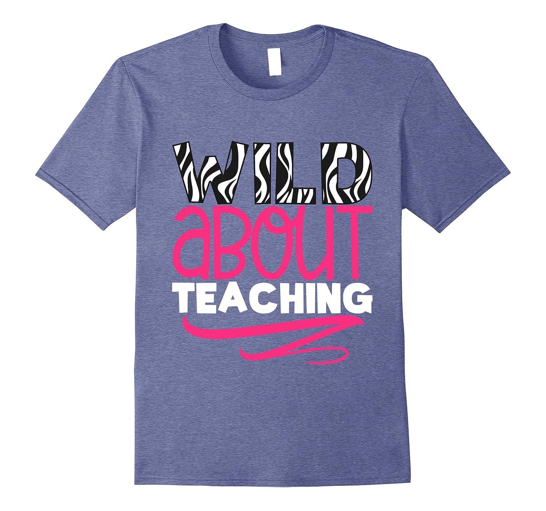 Wild About Teaching Zebra Print Shirt Gift For Teacher-AZP