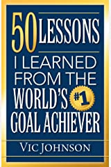 50 Lessons I Learned From The World's #1 Goal Achiever Kindle Edition