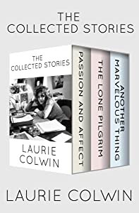 The Collected Stories: Passion and Affect, The Lone Pilgrim, and Another Marvelous Thing