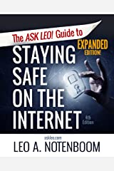 The Ask Leo! Guide to Staying Safe on the Internet - Expanded 4th Edition: Keep Your Computer, Your Data, And Yourself Safe on the Internet Kindle Edition