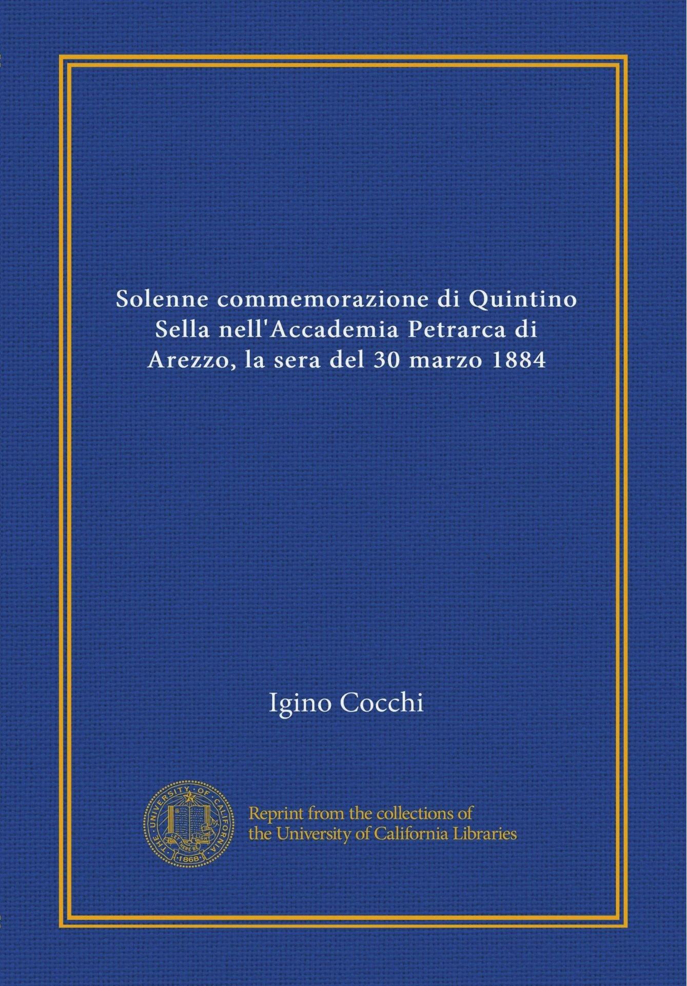 Read Online Solenne commemorazione di Quintino Sella nell'Accademia Petrarca di Arezzo, la sera del 30 marzo 1884 (Vol-1) (Italian Edition) PDF
