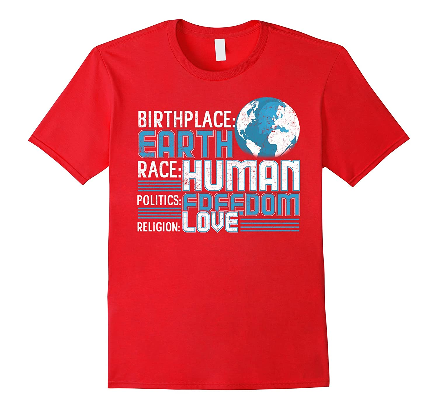 Birthplace Earth Race Human Politics Freedom Love Shirts-BN