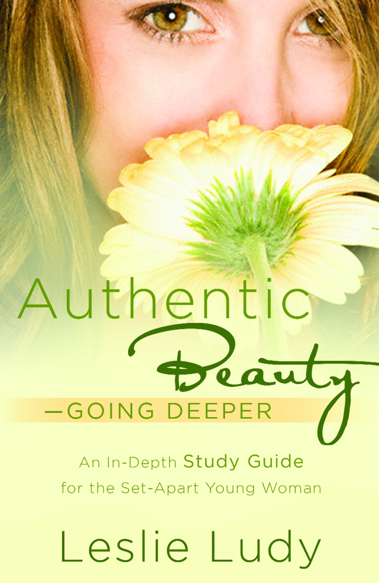 Authentic Beauty Going Deeper: A Study Guide for the Set-Apart Young Woman