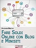 Fare Soldi Online con Blog e Minisiti. Guadagnare su Internet nell'Era dei Social Network e del Web 3.0. (Ebook Italiano - Anteprima Gratis): Guadagnare ... nell'Era dei Social Network e del Web 3.0