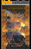 Pássaro Fênix:  A Cinderela: Até o pescoço, de cinzas.