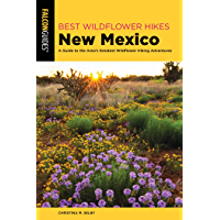 Best Wildflower Hikes New Mexico: A Guide to the Area's Greatest Wildflower Hiking Adventures (Wildflower Series)
